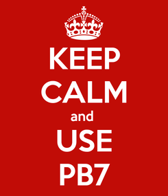 Poster: KEEP CALM and  USE PB7
