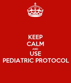 Poster: KEEP CALM AND USE PEDIATRIC PROTOCOL