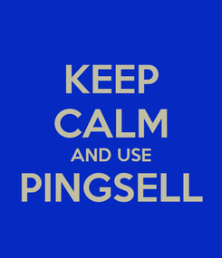 Poster: KEEP CALM AND USE PINGSELL