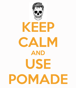 Poster: KEEP CALM AND USE POMADE