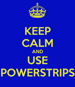 Poster: KEEP CALM AND USE POWERSTRIPS