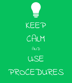 Poster: KEEP CALM AND USE PROCEDURES