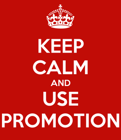 Poster: KEEP CALM AND USE PROMOTION