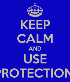 Poster: KEEP CALM AND USE PROTECTION!