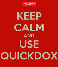 Poster: KEEP CALM AND USE QUICKDOX
