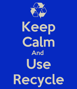 Poster: Keep Calm And  Use Recycle