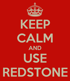 Poster: KEEP CALM AND USE REDSTONE