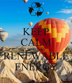 Poster: KEEP CALM AND USE RENEWABLE ENERGY