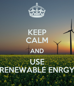 Poster: KEEP CALM AND USE RENEWABLE ENRGY