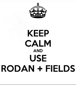 Poster: KEEP CALM AND USE RODAN + FIELDS