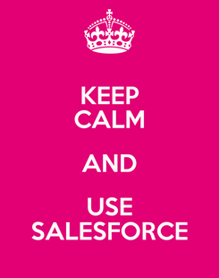 Poster: KEEP CALM AND USE SALESFORCE