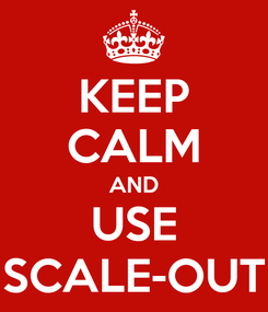Poster: KEEP CALM AND USE SCALE-OUT