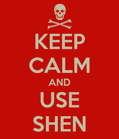 Poster: KEEP CALM AND USE SHEN