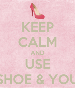 Poster: KEEP CALM AND USE SHOE & YOU