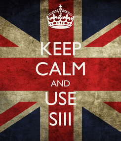 Poster: KEEP CALM AND USE SIII