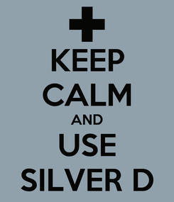 Poster: KEEP CALM AND USE SILVER D