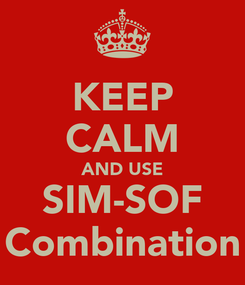 Poster: KEEP CALM AND USE SIM-SOF Combination