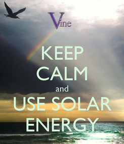 Poster: KEEP CALM and USE SOLAR ENERGY