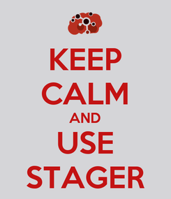 Poster: KEEP CALM AND USE STAGER