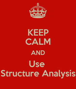 Poster: KEEP CALM AND Use  Structure Analysis