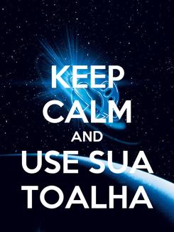 Poster: KEEP CALM AND USE SUA TOALHA