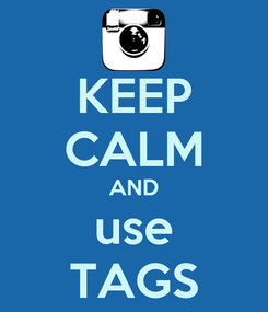 Poster: KEEP CALM AND use TAGS