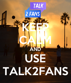Poster: KEEP CALM AND USE TALK2FANS