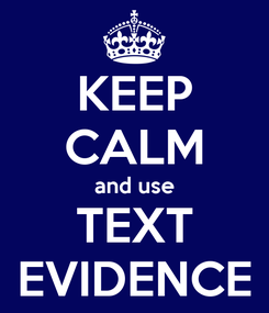 Poster: KEEP CALM and use TEXT EVIDENCE