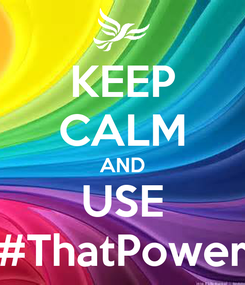 Poster: KEEP CALM AND USE #ThatPower