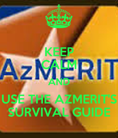 Poster: KEEP CALM AND USE THE AZMERIT'S SURVIVAL GUIDE