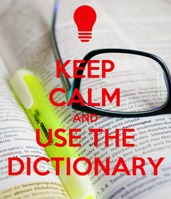Poster: KEEP CALM AND USE THE DICTIONARY