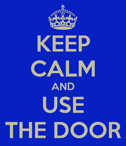 Poster: KEEP CALM AND USE THE DOOR