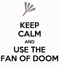 Poster: KEEP CALM AND USE THE FAN OF DOOM