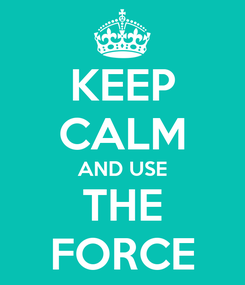 Poster: KEEP CALM AND USE THE FORCE