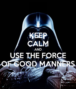 Poster: KEEP CALM AND USE THE FORCE OF GOOD MANNERS