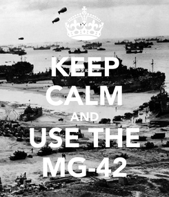 Poster: KEEP CALM AND USE THE MG-42
