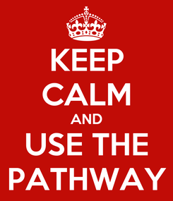 Poster: KEEP CALM AND USE THE PATHWAY