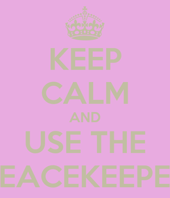 Poster: KEEP CALM AND USE THE PEACEKEEPER