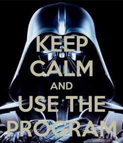 Poster: KEEP CALM AND USE THE PROGRAM