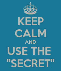 "Poster: KEEP CALM AND USE THE  ""SECRET"""