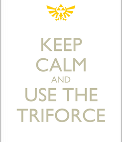 Poster: KEEP CALM AND USE THE TRIFORCE