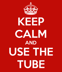 Poster: KEEP CALM AND USE THE TUBE