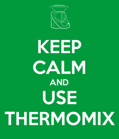 Poster: KEEP CALM AND USE THERMOMIX
