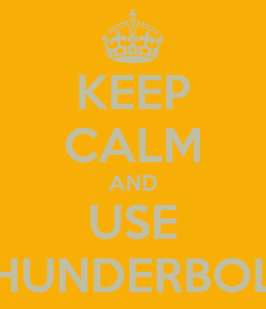 Poster: KEEP CALM AND USE THUNDERBOLT