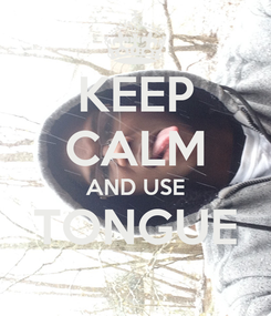 Poster: KEEP CALM AND USE TONGUE