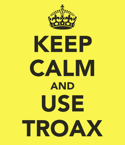 Poster: KEEP CALM AND USE TROAX