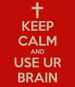 Poster: KEEP CALM AND USE UR BRAIN