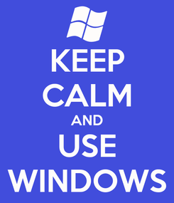 Poster: KEEP CALM AND USE WINDOWS