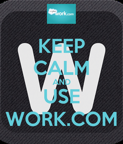 Poster: KEEP CALM AND USE WORK.COM
