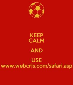 Poster: KEEP CALM AND USE www.webcris.com/safari.asp